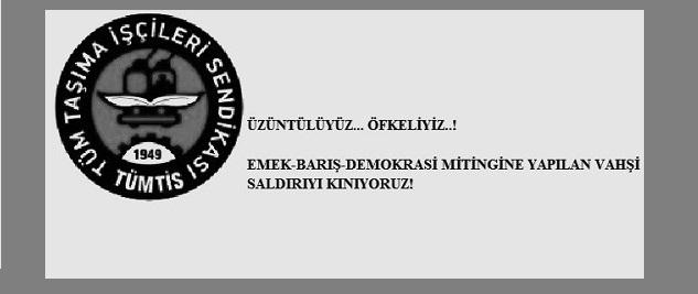 'EMEK, BARIŞ, DEMOKRASİ MİTİNGİ'NE YAPILAN VAHŞİ SALDIRIYI KINIYORUZ!